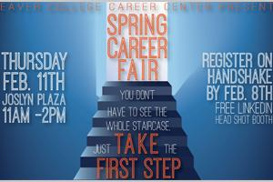 The Spring Career Fair provides an excellent opportunity for you to personally connect with employers to explore career options, discuss and identify current and future career-related employment, internship or graduate school opportunities, as well as develop a network of contacts in your field of interest.