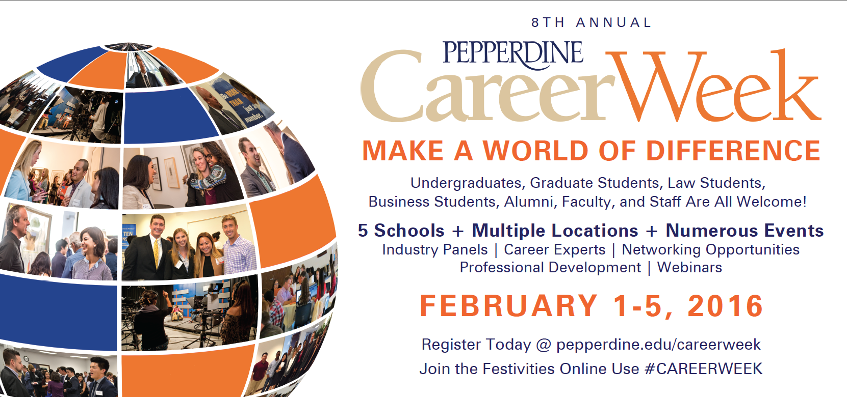 The eighth annual Pepperdine Career Week is open to all Pepperdine University students, alumni, faculty, staff, and friends. The week features professional development activities and programs for students preparing to make the transition from classroom to career and alumni seeking a competitive advantage in the workplace. Events will occur over five days at five Pepperdine campuses across Southern California as well as online sessions.